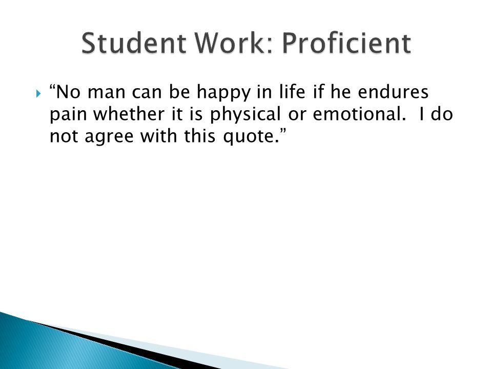  No man can be happy in life if he endures pain whether it is physical or emotional.