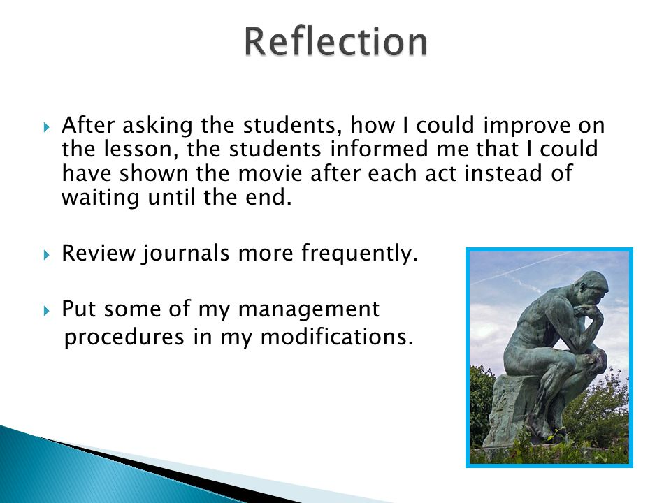  After asking the students, how I could improve on the lesson, the students informed me that I could have shown the movie after each act instead of waiting until the end.
