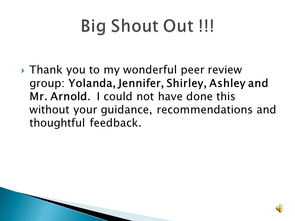  Thank you to my wonderful peer review group: Yolanda, Jennifer, Shirley, Ashley and Mr.