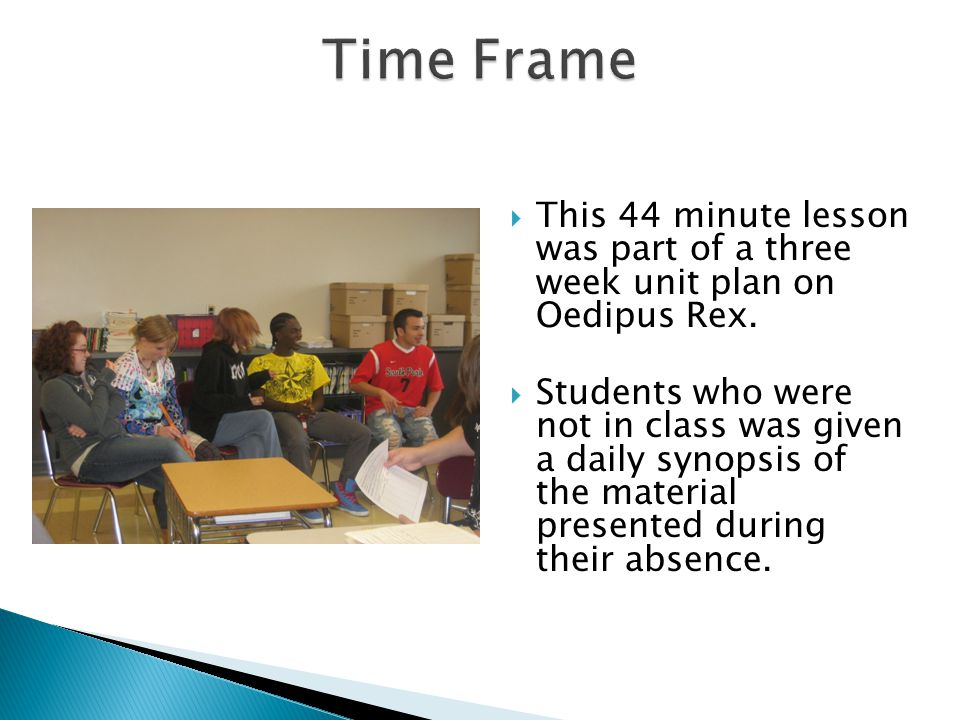  This 44 minute lesson was part of a three week unit plan on Oedipus Rex.