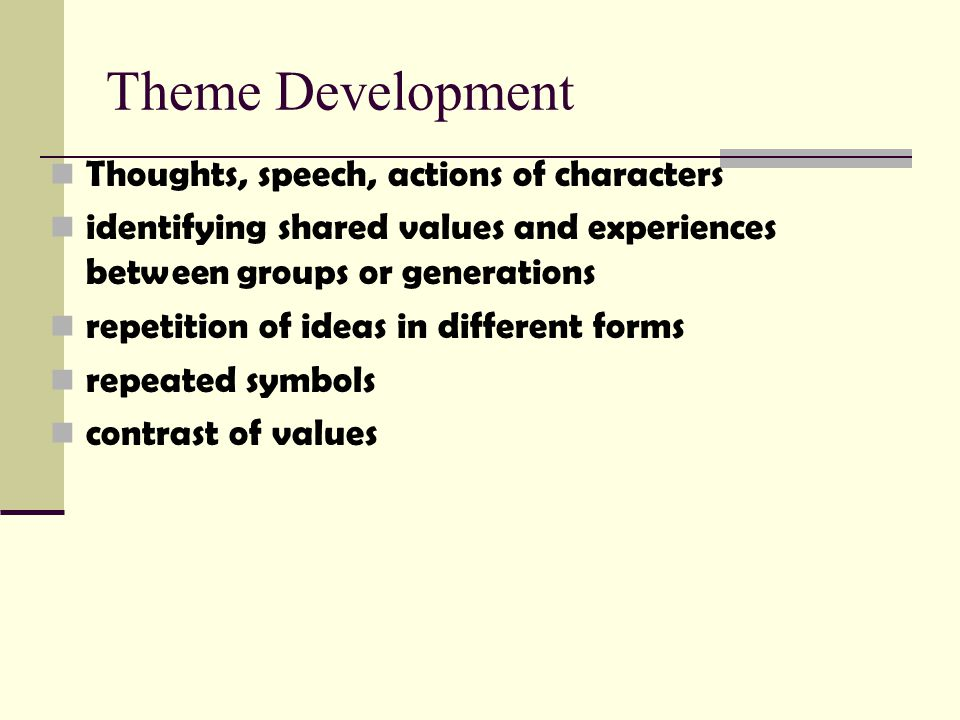 Theme Development Thoughts, speech, actions of characters identifying shared values and experiences between groups or generations repetition of ideas