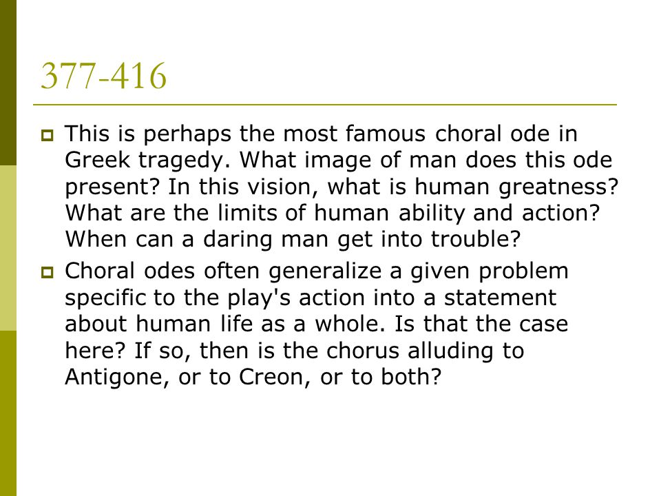 377-416  This is perhaps the most famous choral ode in Greek tragedy. What image of man does this ode present? In this vision, what is human greatnes