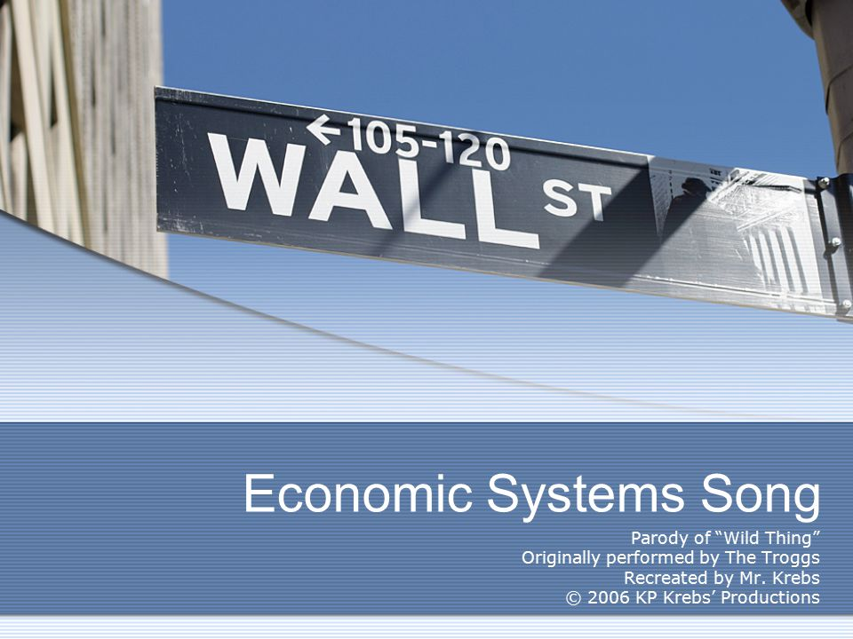 Economic Systems Song Parody of Wild Thing Originally performed by The Troggs Recreated by Mr.