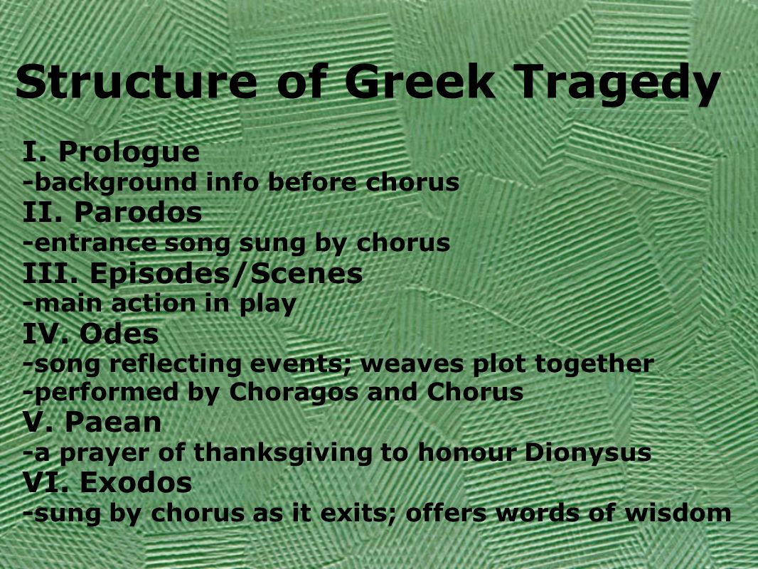 Structure of Greek Tragedy I. Prologue -background info before chorus II.