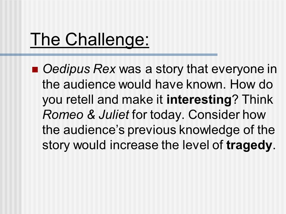 The Challenge: Oedipus Rex was a story that everyone in the audience would have known.