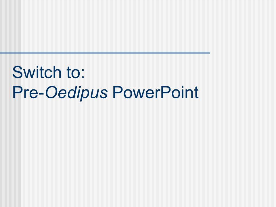 Switch to: Pre-Oedipus PowerPoint