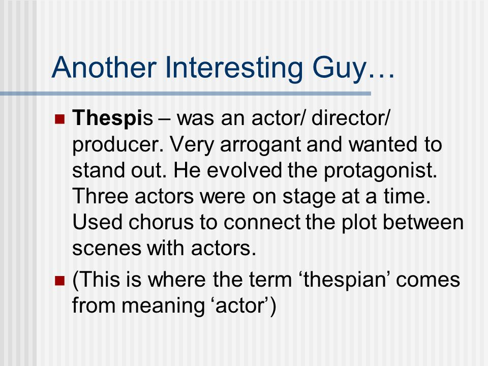 Another Interesting Guy… Thespis – was an actor/ director/ producer.
