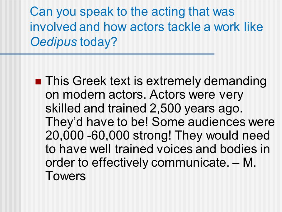 Can you speak to the acting that was involved and how actors tackle a work like Oedipus today.