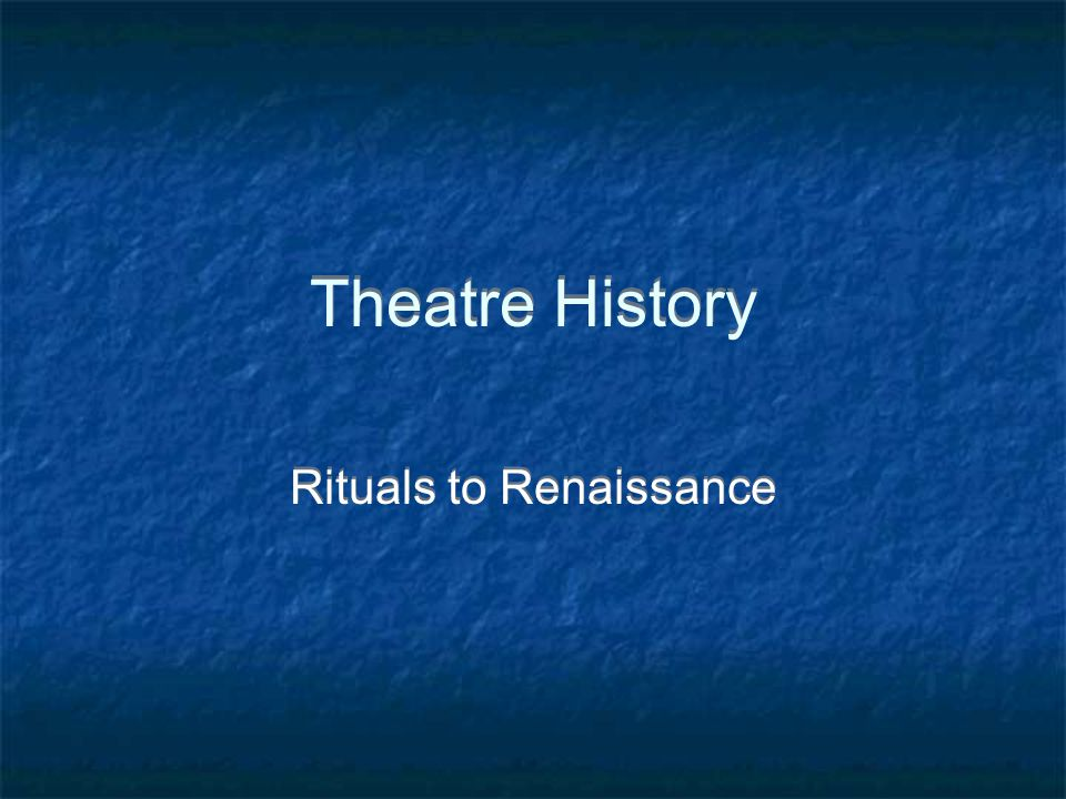 Theatre History Rituals to Renaissance