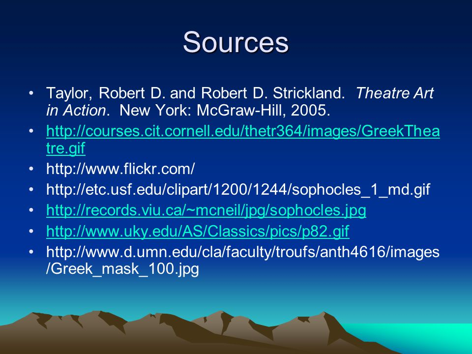 Sources Taylor, Robert D. and Robert D. Strickland. Theatre Art in Action. New York: McGraw-Hill, 2005. http://courses.cit.cornell.edu/thetr364/images