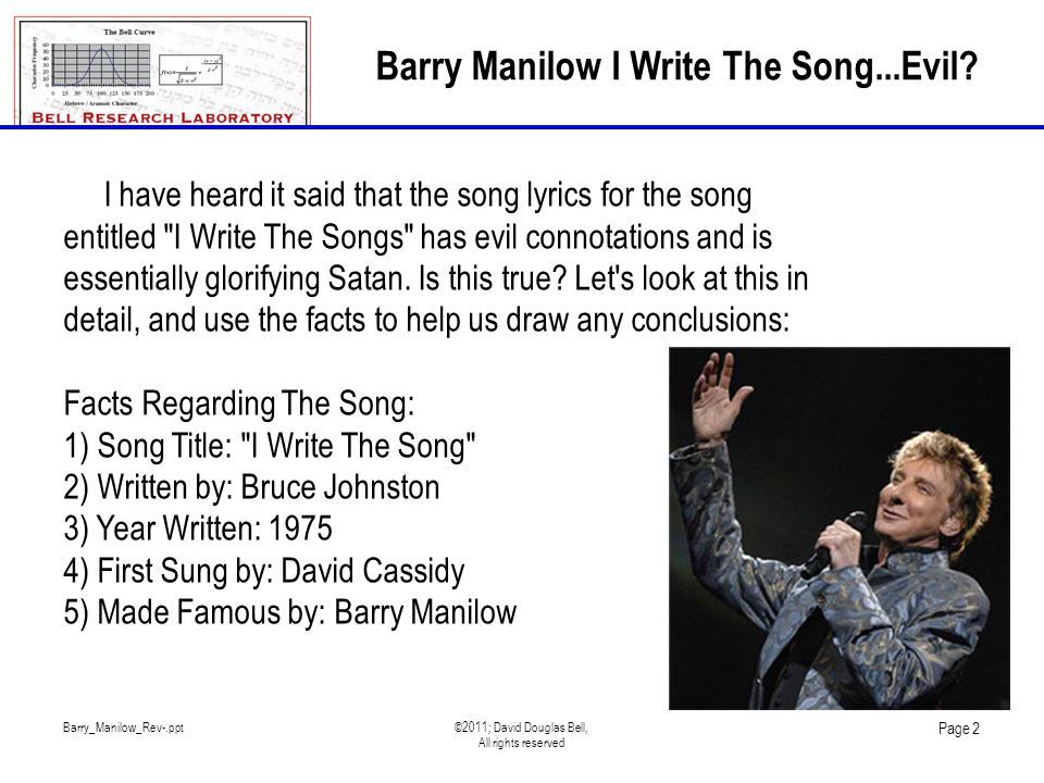 Barry_Manilow_Rev-.ppt©2011; David Douglas Bell, All rights reserved Page 2 Barry Manilow I Write The Song...Evil.