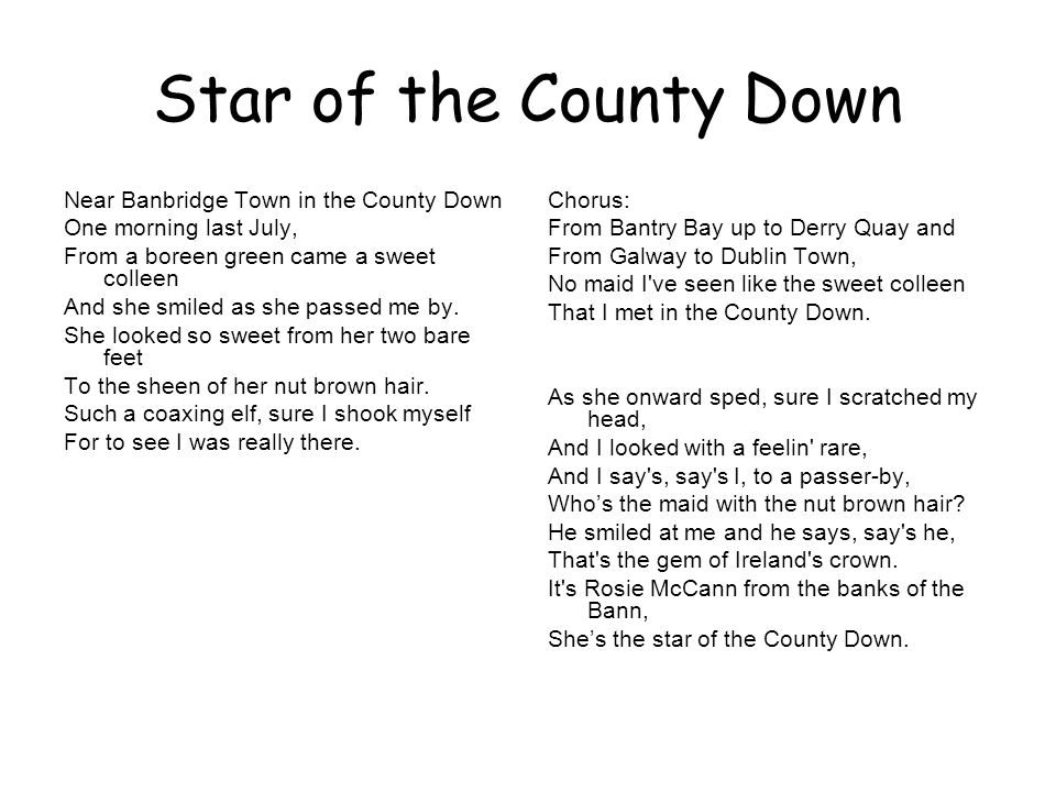 Star of the County Down Near Banbridge Town in the County Down One morning last July, From a boreen green came a sweet colleen And she smiled as she p