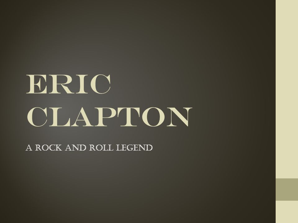 Eric Clapton A rock and roll legend