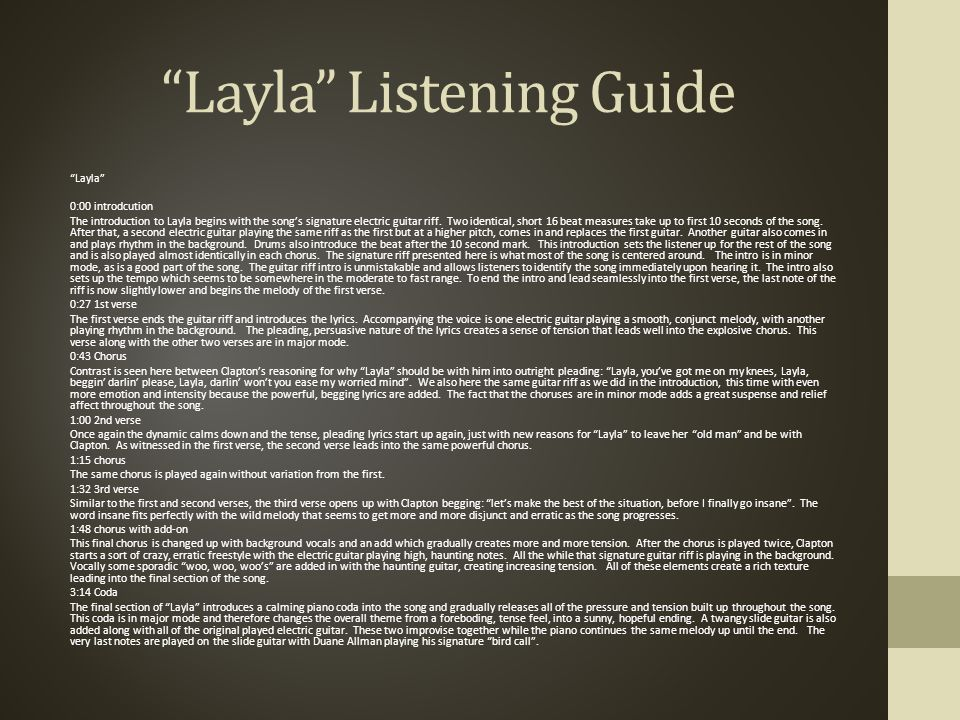Layla Listening Guide Layla 0:00 introdcution The introduction to Layla begins with the song's signature electric guitar riff.
