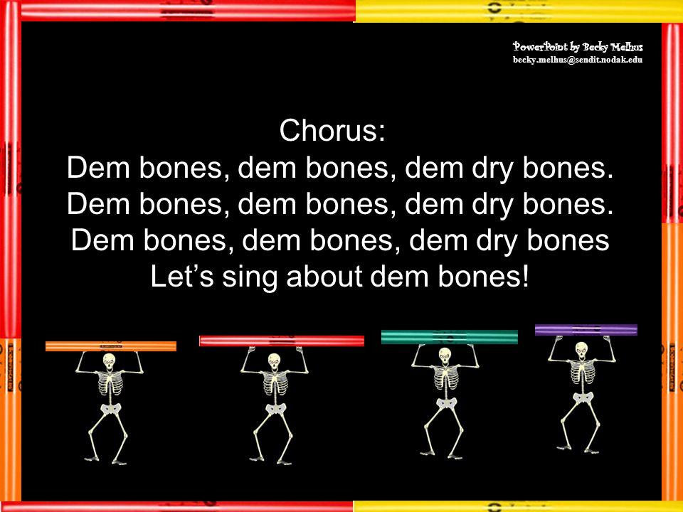 Chorus: Dem bones, dem bones, dem dry bones.
