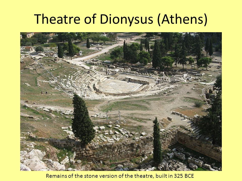 Theatre of Dionysus (Athens) Remains of the stone version of the theatre, built in 325 BCE