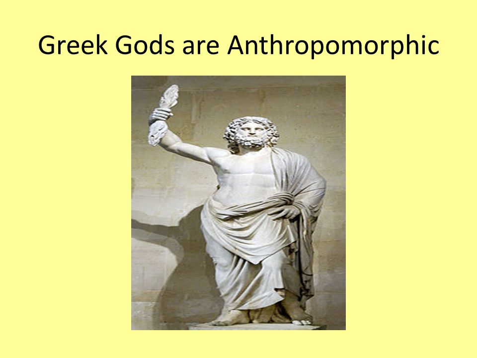 Greek Gods are Anthropomorphic