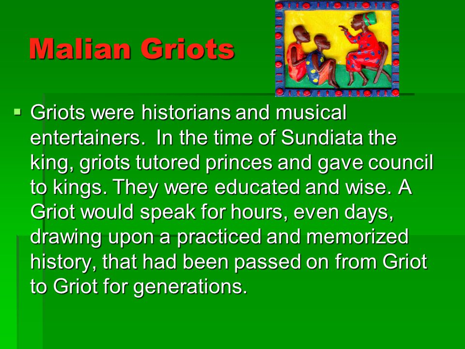 Malian Griots  Griots were historians and musical entertainers.