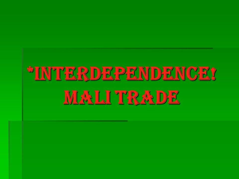 *Interdependence! Mali Trade