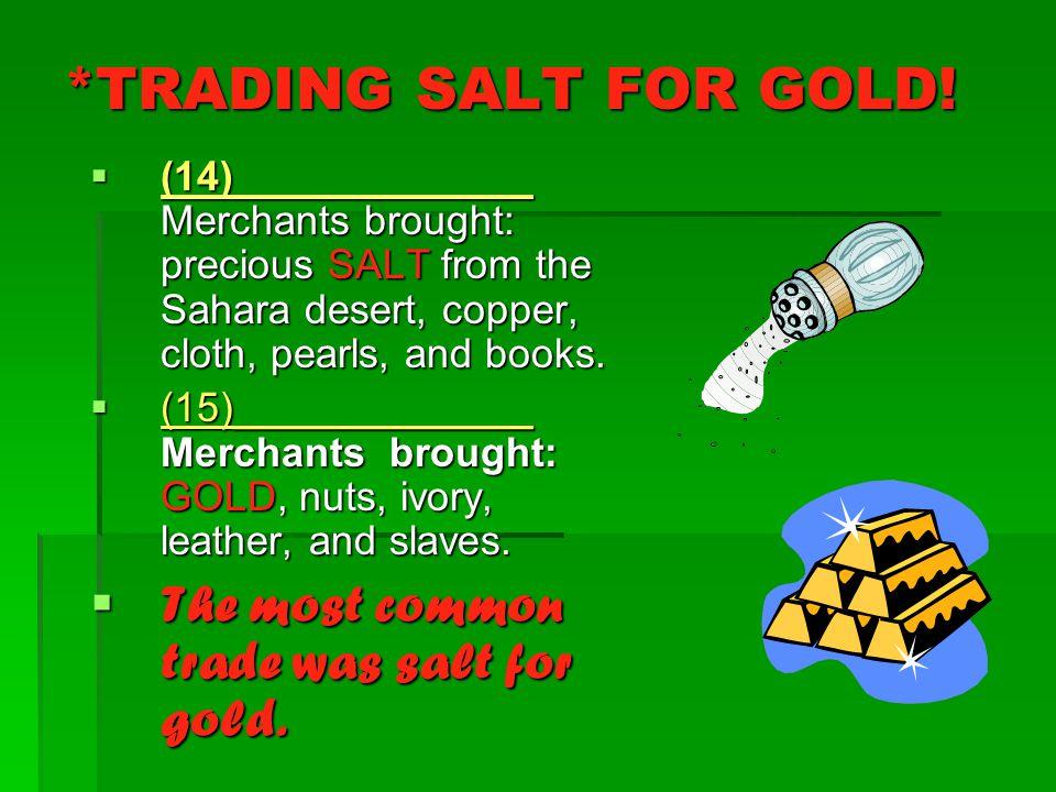*TRADING SALT FOR GOLD.