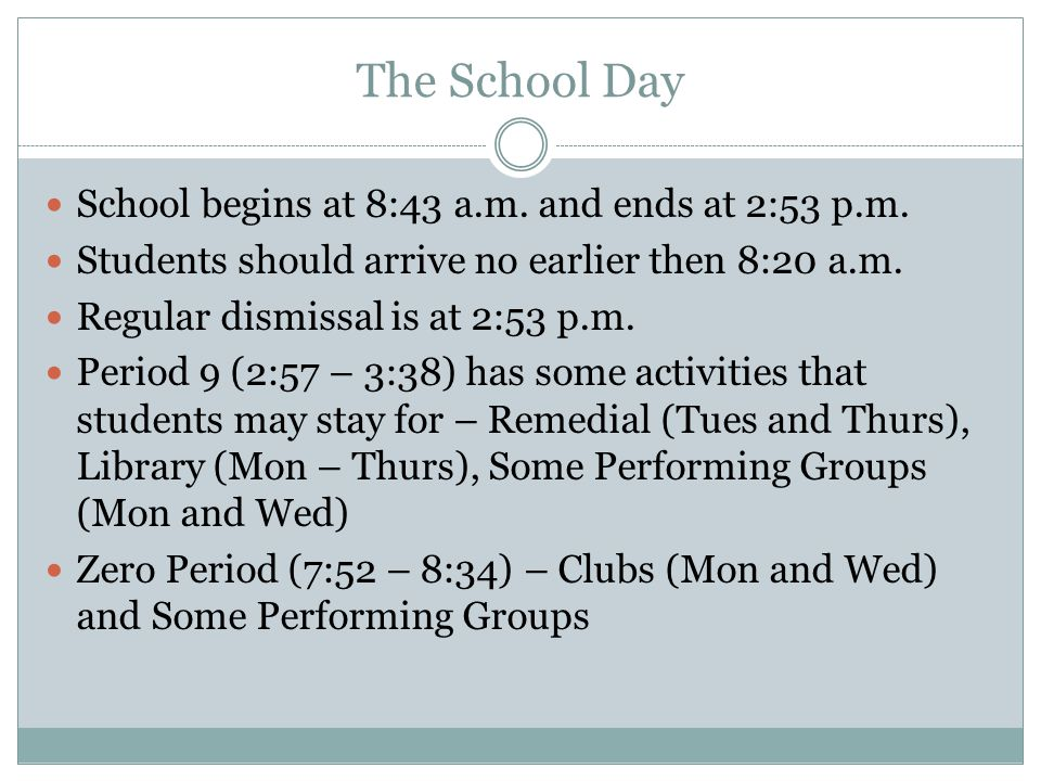 The School Day School begins at 8:43 a.m. and ends at 2:53 p.m.