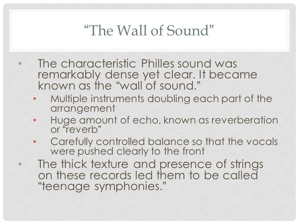 The Wall of Sound The characteristic Philles sound was remarkably dense yet clear.