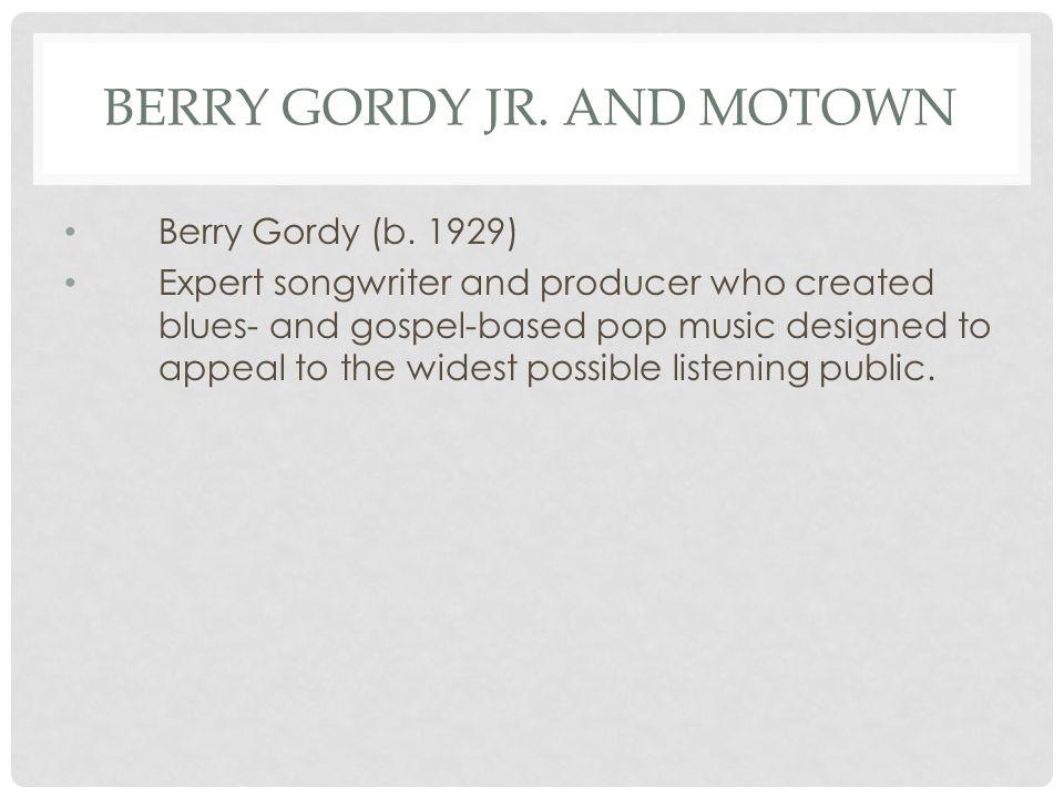 BERRY GORDY JR. AND MOTOWN Berry Gordy (b.