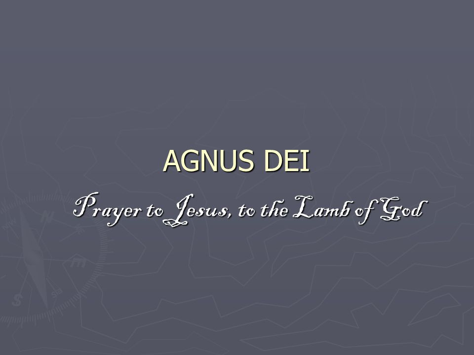 AGNUS DEI Prayer to Jesus, to the Lamb of God