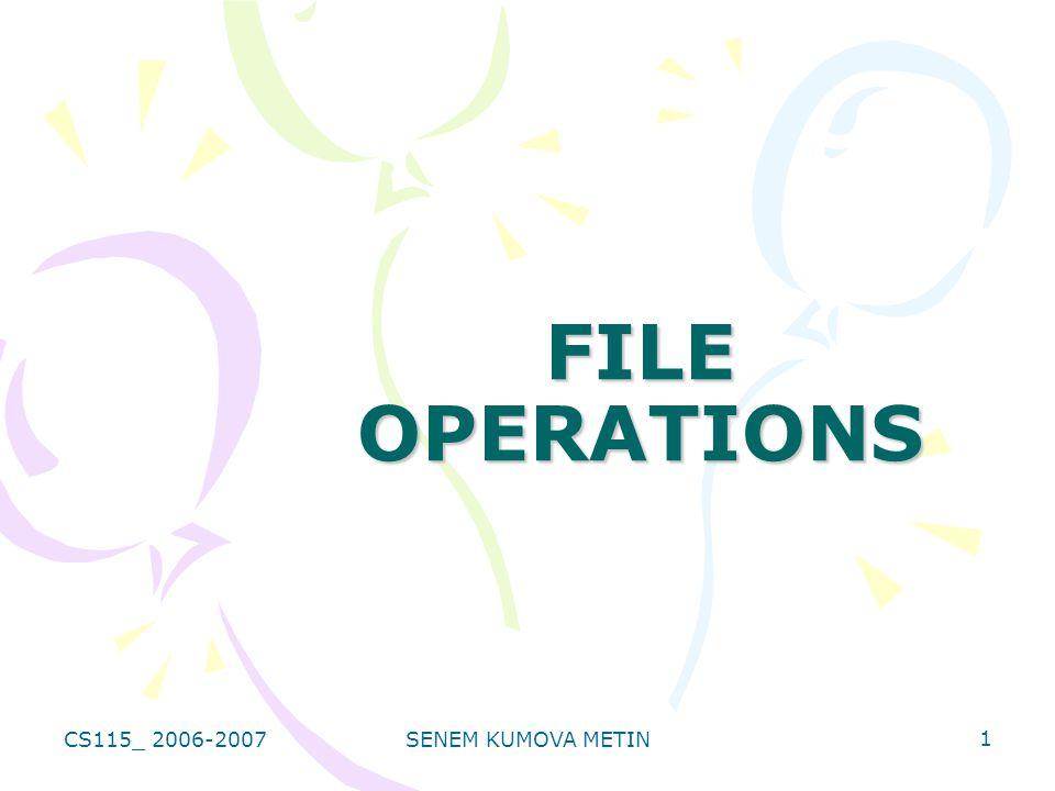 CS115_ 2006-2007SENEM KUMOVA METIN 1 FILE OPERATIONS