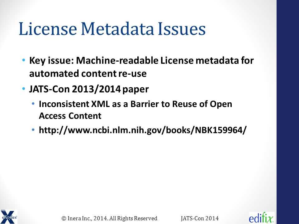 © Inera Inc., 2014. All Rights ReservedJATS-Con 2014 License Metadata Issues Key issue: Machine-readable License metadata for automated content re-use