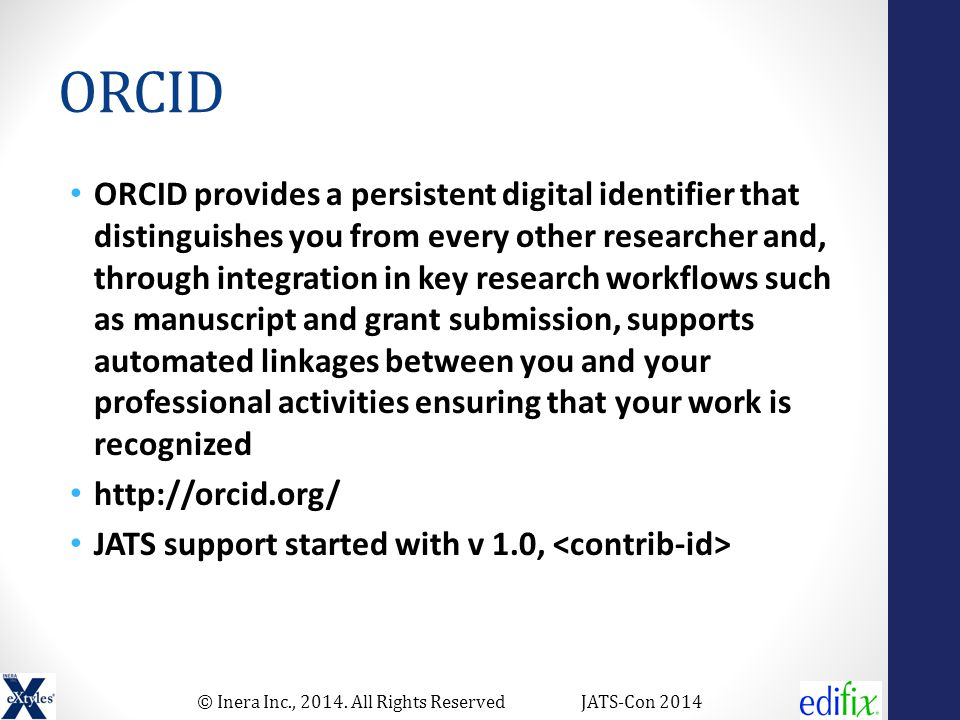 © Inera Inc., 2014. All Rights ReservedJATS-Con 2014 ORCID ORCID provides a persistent digital identifier that distinguishes you from every other rese
