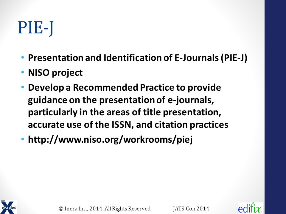 © Inera Inc., 2014. All Rights ReservedJATS-Con 2014 PIE-J Presentation and Identification of E-Journals (PIE-J) NISO project Develop a Recommended Pr