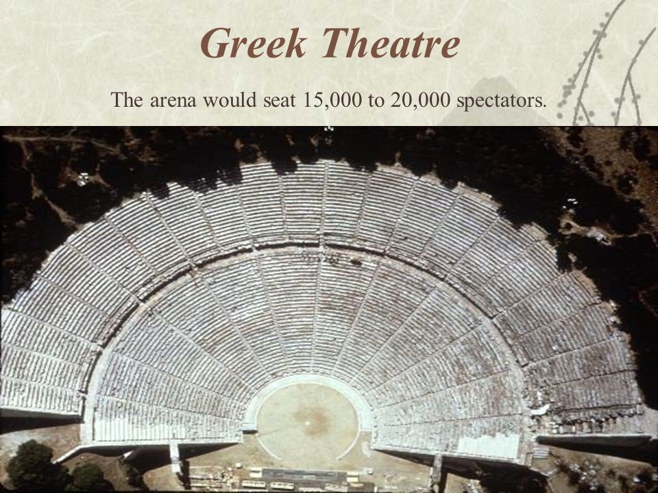 Greek Theatre The arena would seat 15,000 to 20,000 spectators.