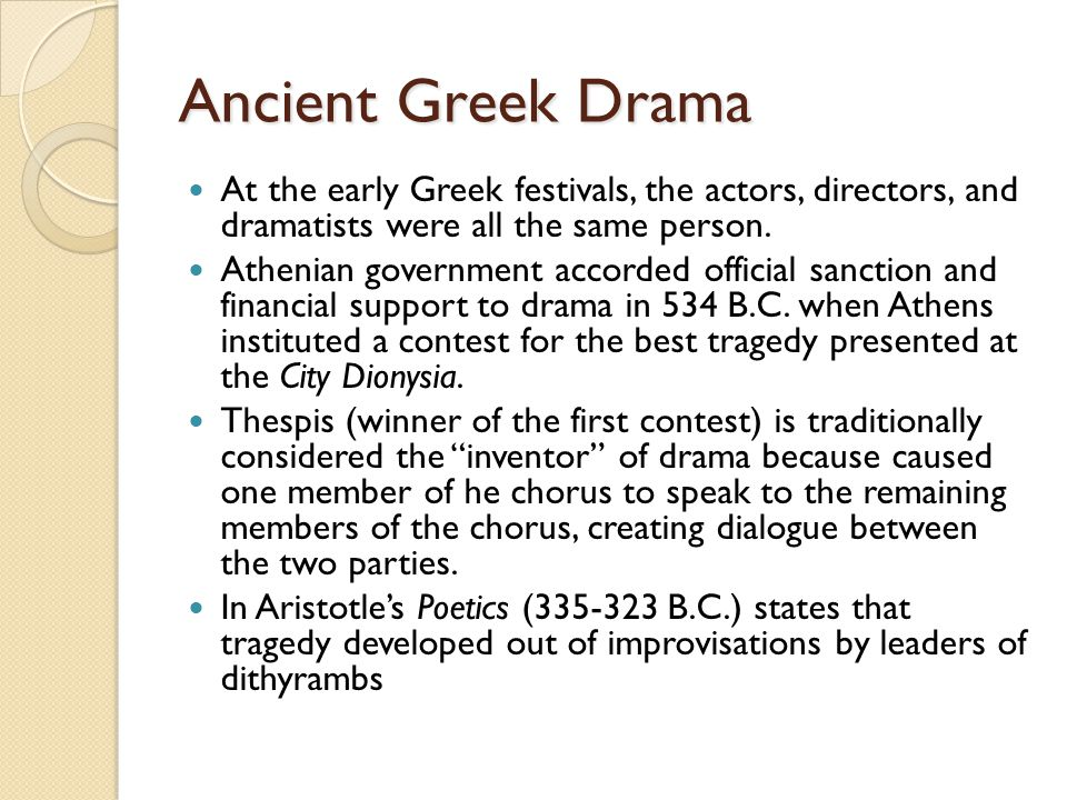 Ancient Greek Drama At the early Greek festivals, the actors, directors, and dramatists were all the same person.