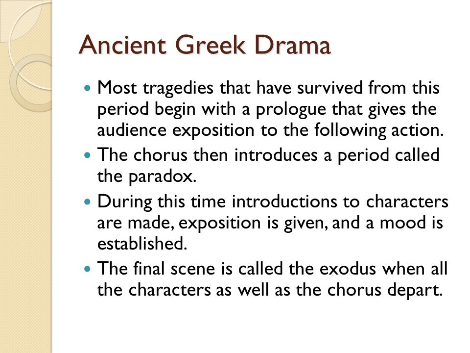 Ancient Greek Drama Most tragedies that have survived from this period begin with a prologue that gives the audience exposition to the following action.