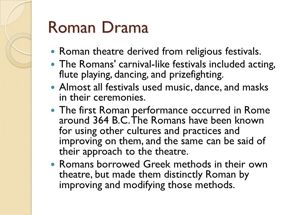 Roman Drama Roman theatre derived from religious festivals.