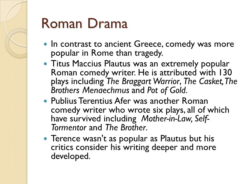 Roman Drama In contrast to ancient Greece, comedy was more popular in Rome than tragedy.