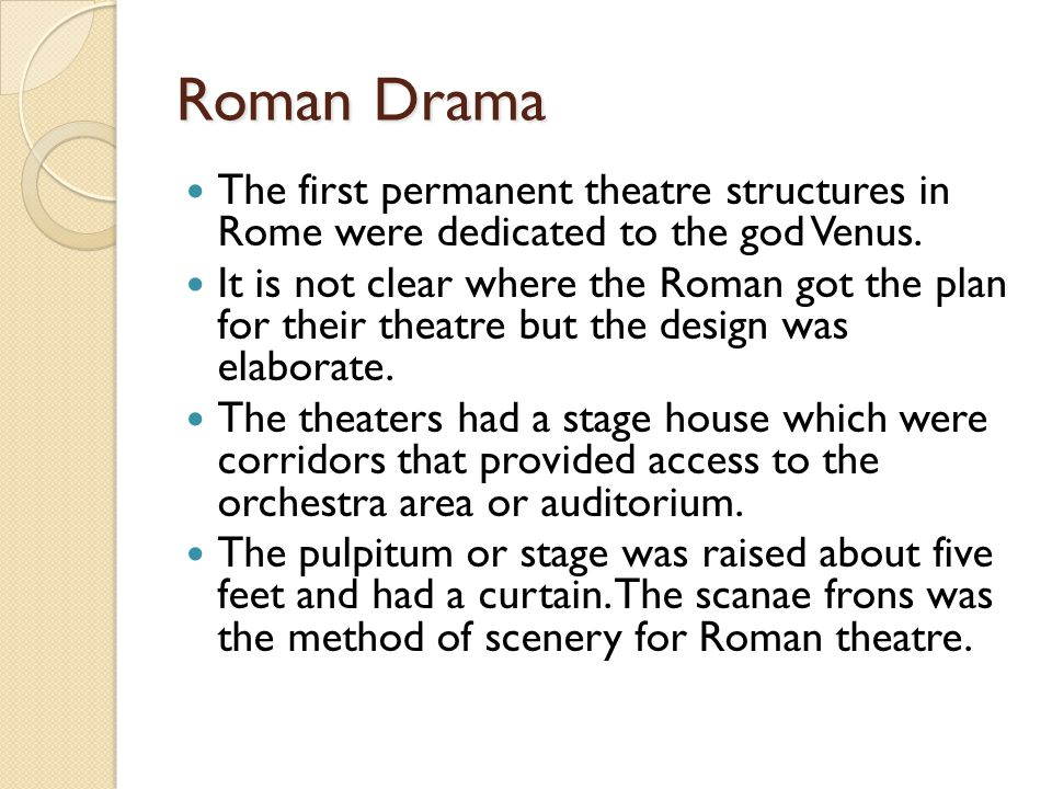 Roman Drama The first permanent theatre structures in Rome were dedicated to the god Venus.