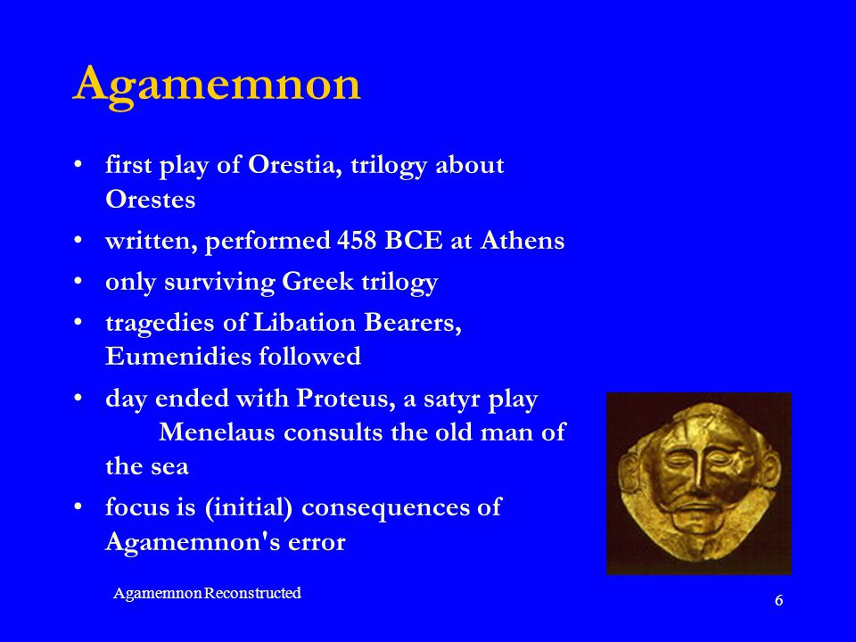 Agamemnon Reconstructed 7 Agamemnon a typical tragedy Plot of exceptional suffering and calamity Characters ones-like- ourselves Thought nature of human nature conditions of human life consequences of wrongdoing or sin