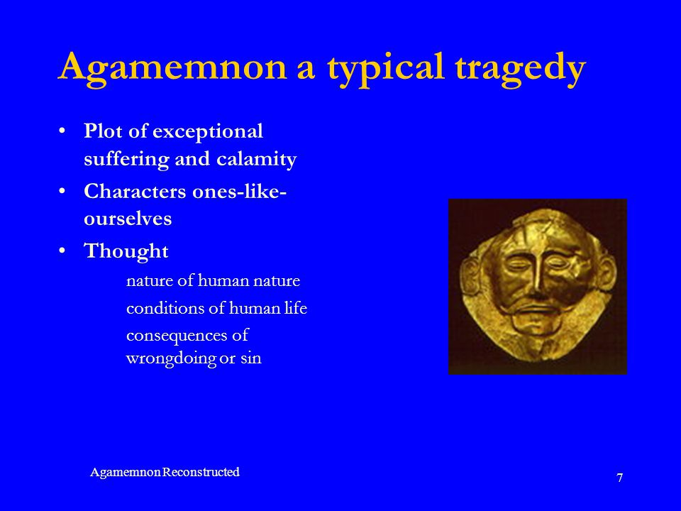 Agamemnon Reconstructed 28 Thought on Multiple Levels domestic level: Menelaus s grief social level: now in place of the young men / urns and ashes are carried home political level: slow anger creeps below their grief ethical level: curse on daring, injustice, the man fortunate beyond all right