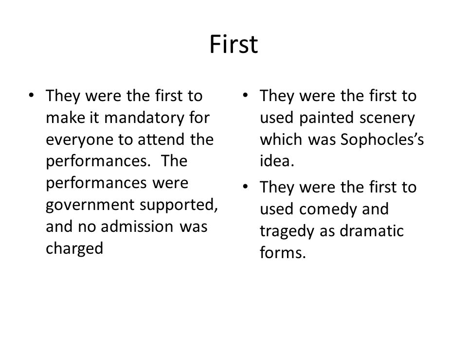 First They were the first to make it mandatory for everyone to attend the performances.