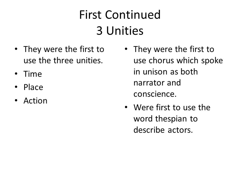 First Continued 3 Unities They were the first to use the three unities.