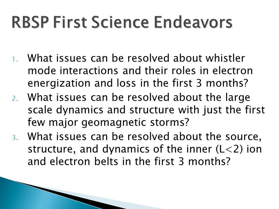 1. What issues can be resolved about whistler mode interactions and their roles in electron energization and loss in the first 3 months? 2. What issue