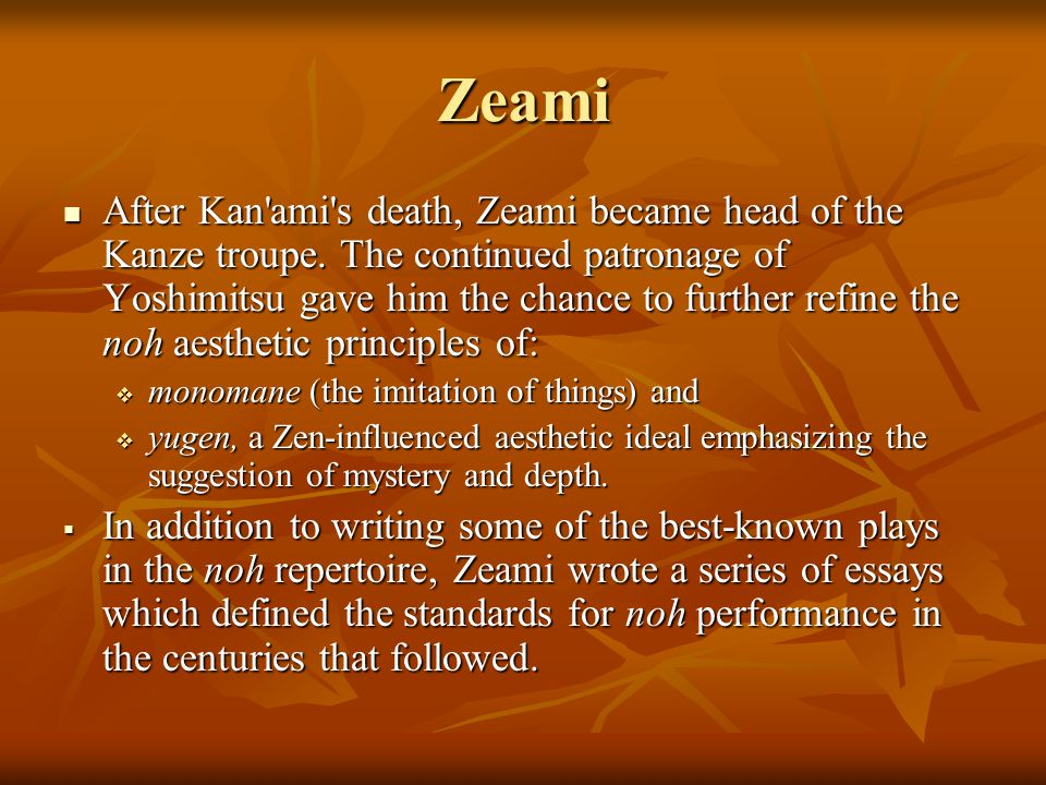 Zeami After Kan ami s death, Zeami became head of the Kanze troupe.