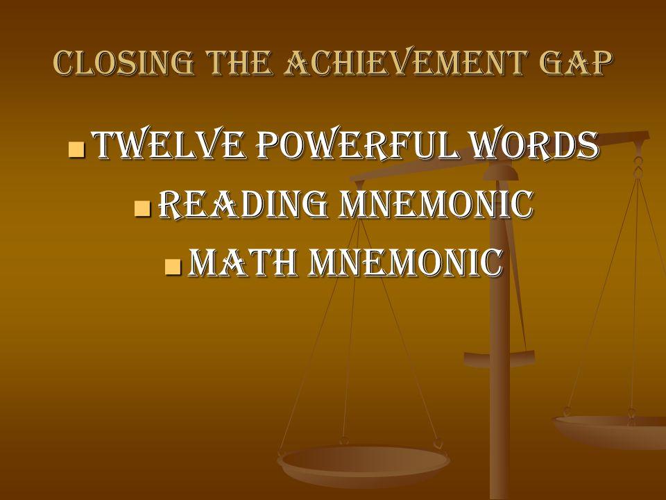 Closing the Achievement Gap Twelve Powerful Words Twelve Powerful Words Reading Mnemonic Reading Mnemonic Math Mnemonic Math Mnemonic