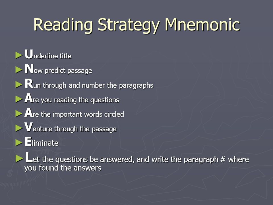 Reading Strategy Mnemonic ► U nderline title ► N ow predict passage ► R un through and number the paragraphs ► A re you reading the questions ► A re t