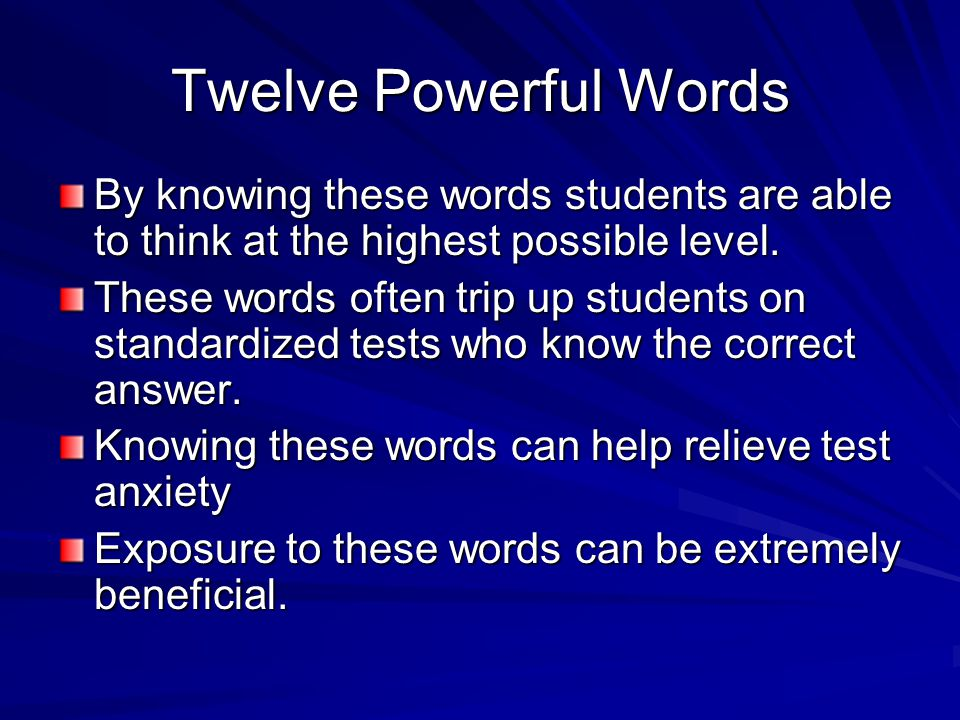 Twelve Powerful Words By knowing these words students are able to think at the highest possible level.