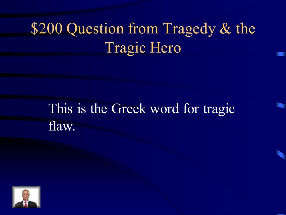 $100 Answer from Tragedy & the Tragic Hero What is hubris