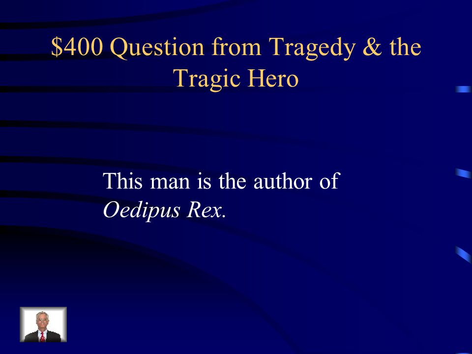 $300 Answer from Tragedy & the Tragic Hero Who is the tragic hero