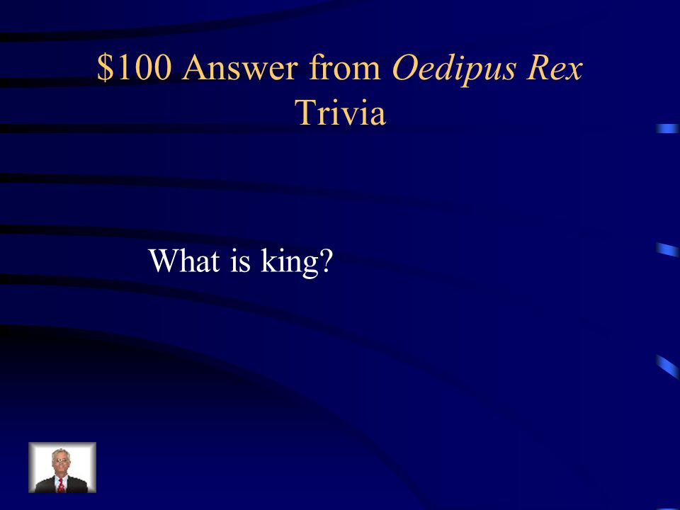 $100 Question from Oedipus Rex Trivia This is what the Latin word Rex means.